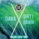 Dirty Brain/Daka