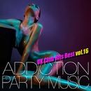 ADDICTION PARTY MUSIC vol.16 - パーティー中毒!最新UKクラブ・ヒット!/UK Club Hits Collective
