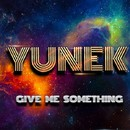 Give Me Something/Yunek