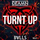 Turnt Up/DEAMN