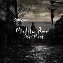 Dark Meat/Mighty Ree