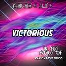 Victorious (Originally Performed by Panic! At the Disco) [Karaoke Versions]/Karaoke Juice
