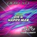 Die A Happy Man (Originally Performed by Thomas Rhett) [Karaoke Versions]/Karaoke Juice