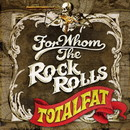 FOR WHOM THE ROCK ROLLS/TOTALFAT