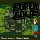 We are at work, Wives at home/SUPER COLA