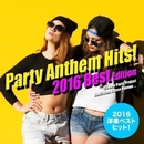 2016年洋楽総ざらい!Party Anthem Hits! 2016 Best Edition/Various Artists