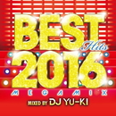 BEST HITS 2016 Megamix Mixed by DJ YU-KI/DJ YU-KI