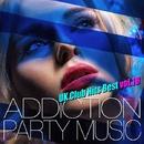 ADDICTION PARTY MUSIC vol.18 - パーティー中毒!最新UKクラブ・ヒット!/UK Club Hits Collective