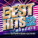 BEST HITS 52 Megamix mixed by DJ FUMI★YEAH! & DJ YU-KI/DJ FUMI★YEAH! & DJ YU-KI