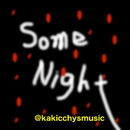 Some Night/@kakicchysmusic