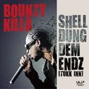 SHELL DUNG DEM ENDZ/BOUNTY KILLA