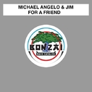 For A Friend/Michael Angelo & Jim