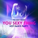 You Sexy Thing - Hot Dance Party/The Hot Foxes