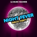 Night Fever - Disco Party/LA Music Machine