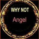 Angel/Why Not