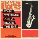 John Coltrane & A Kick in the Eye/Les Diaboliques