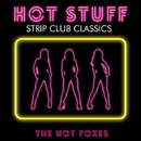 Hot Stuff - Strip Club Classics/The Hot Foxes