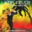 Latin Fever - 16 Hot Mambo Dance Hits/The Havana Session Players