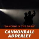Dancing in the Dark/Cannonball Adderley