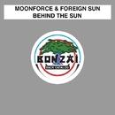 Behind The Sun/Moonforce & Foreign Sun