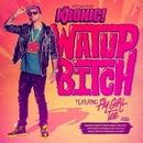 Watup Bitch (feat. FlyGirl Tee)/Kronic