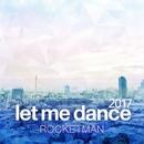 let me dance 2017/ROCKETMAN