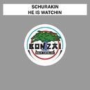 He Is Watchin/Schurakin