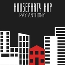 House Party Hop/Ray Anthony