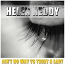 Ain't No Way To Treat A Lady/Helen Reddy