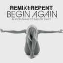 Begin Again – Beatcrushing To Taylor Swift/Remix & Repent