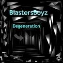 Degeneration - Single/BlastersBoyz