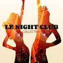 Le Night Club Collection/Royal Music Paris & Switch Cook & Candy Shop & Big & Fat & Dino Sor & Jeremy Diesel & Nightloverz & MCJCK