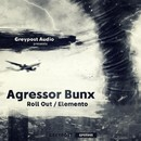 Roll Out / Elemento/Agressor Bunx