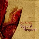 Pour The Wine/Special Request