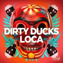 Loca/Dirty Ducks