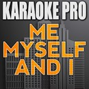 Me Myself and I (Originally Performed by G-Eazy feat. Bebe Rexha) [Instrumental Version]/Karaoke Pro