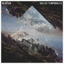 Valles Temporales EP/Glaciares