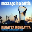 Message In A Bottle (Police Tribute)/Reggatta Mondatta