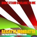 Don't Stand So Close To Me (Police Tribute)/Reggatta Mondatta