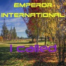 I Called/Emperor International