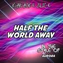 Half the World Away (Originally Performed by AURORA) [Karaoke Versions]/Karaoke Juice