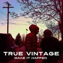 Make it Happen/True Vintage