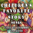 Children's Favorite Story Songs Little Red Riding Hood and Friends/Mommie's Favorite Kid Jams