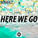 Here We Go/BONKAZZ