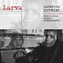 Larva/Katerina Kyrmizi