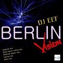 Berlin Vision/DJ EEF