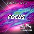 Focus (Originally Performed by Ariana Grande) [Karaoke Versions]/Karaoke Juice