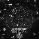 Big Dark/Signalfista