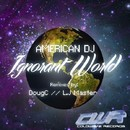 Ignorant World/American Dj
