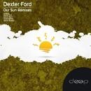 Our Sun Remixes/Dexter Ford